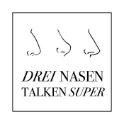Drei Nasen talken super